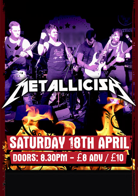 METALLICISH - SAT 18TH APRIL